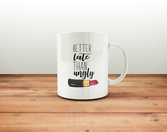 Better Late Than Ugly Mug / Makeup Blogger Gift / Beauty Blogger / Funny Blogger Mug / Coffee Mug / Makeup Lover / Humor Mug / Gift For Her