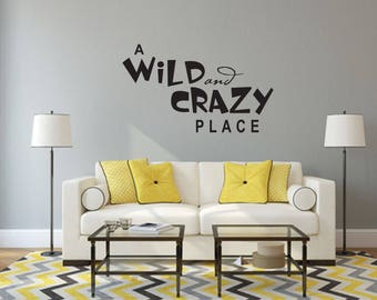 A Wild and Crazy Place Home and Family Vinyl Wall Decal