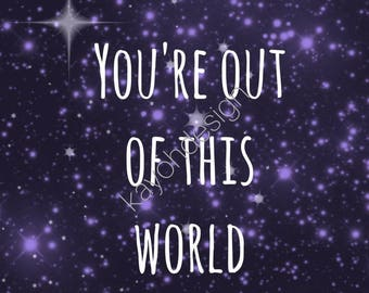 You're Out Of This World - Digital Prints - Digital Art - Space Art - Encouraging Prints