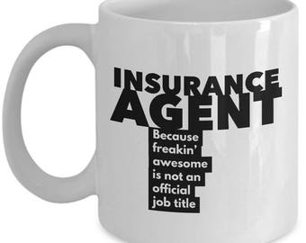 Insurance Agent because freakin' awesome is not an official job title - Unique Gift Coffee Mug