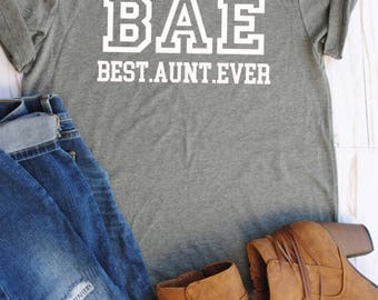 BAE Best Aunt Ever/aunt/gift/best aunt ever/aunt shirts/aunt clothing/gifts for new aunts/bae/aunt life