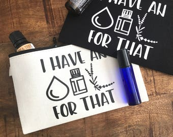 Essential Oils Travel Zipper Bag - I have An OIL For That Small Bag For Essential Oils - To Go Travel Canvas Pouch - Choose Black or White