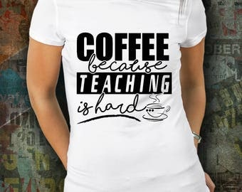 Funny Teaching Shirt - Coffee Because Teaching Is Hard Shirt - Teacher Shirt - Funny Gift For Teachers - Gift Shirt - Gift Idea