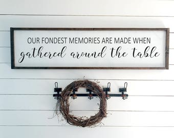Our Fondest Memories Are Made When Gathered Around the Table Sign | Rustic Sign | Farmhouse Decor | Wooden Sign | Framed Sign