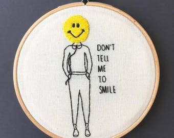 Don't Tell Me To Smile Embroidery Hoop // Hand Stitched // Wall Art
