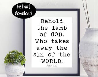 Behold The Lamb ,Of God Who Takes, Away The Sin Of The ,World John 1 29 Digital Printable INSTANT DOWNLOAD