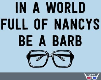 In a World of Nancys be a Barb BLACK FONT: Stranger Things / Barb / SciFi / the Upside Down / Eleven / Nancy / Steve Harrington