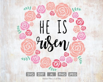 He is Risen Floral Wreath - Cut File/Vector, Silhouette, Cricut, SVG, PNG, Clip Art, Download, Easter, Christ, Religious, Bible Verse, roses
