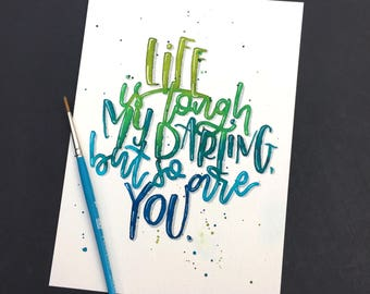 Original Handlettered Watercolor Life is Tough But So Are You Quote Painting