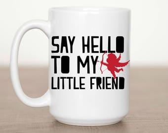 15 oz Say Hello to my Little Friend Mug