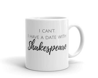Shakespeare Mug - I Can't I Have a Date With Shakespeare Mug - Literature Theater Book Lover Homeschool Mom Women's Mug Gift Idea