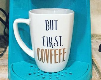 "Mug - ""But First, Covfefe"""