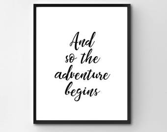 And So The Adventure Begins, PRINTABLE Wall Art, Graduation Gift, New Baby Gift, New Home Gift, Motivational Print, Black and White Quote,