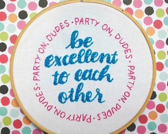 be excellent to each other embroidery art // bill and ted's excellent adventure hand embroidery