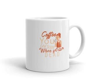 Coffee You can Sleep when your dead Mug