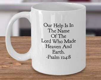 """Christian Gift Idea - FavoriteBible Verse - """"Our Help Is In The Name Of The Lord Who Made Heaven And Earth"""" 11 oz Ceramic Coffee Mug/Tea Cup"""
