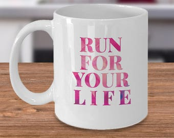 """Gift for Runner -Coffee 11 or 15 oz Mug or Tea Cup - Unique Gift Ideas for Girl, Teen, Woman & Wife. """"Run For Your Life"""""""