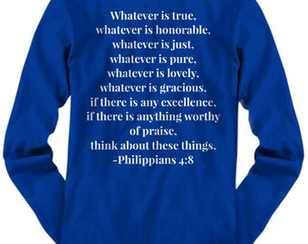 "Christian Gift Idea - Bible Verse ON BACK of T-Shirt Long Sleeve!  ""Whatever is true, whatever is [full below]"" Adult Sizes 4 Colors"