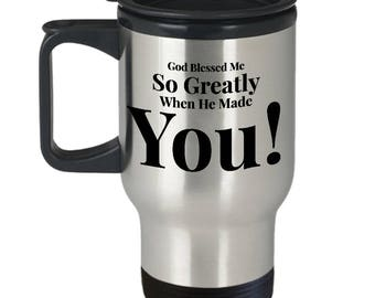 Gift for Friend Girlfriend Boyfriend -For Anyone Special- 14oz Travel Mug -Unique - God Blessed Me So Greatly When He Made You!
