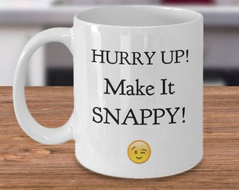 "Funny Mug ""Hurry Up! Make it Snappy!"" Cute Winky Gift For Him or Her - Funny Coffee Mug- Unique Gift Idea Really Cute! Cheerful and Happy!!"