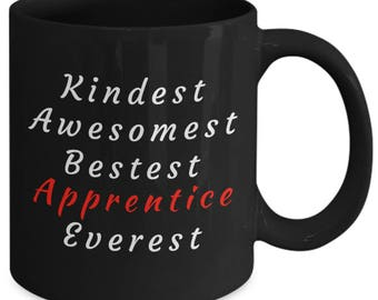 "Gift for Apprentice ""Kindest, Awesomest, Bestest Apprentice, Everest""  11oz and 15 oz available (Black)"