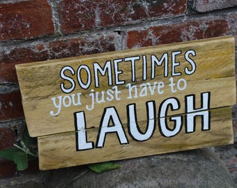 Sometimes you just have to laugh, wooden pallet sign