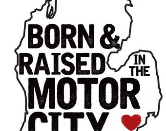 Born & Raised: In the Motor City