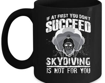 Skydiver Mug - If At First You Don't Succeed Skydiving - Parachuting Cup Gift