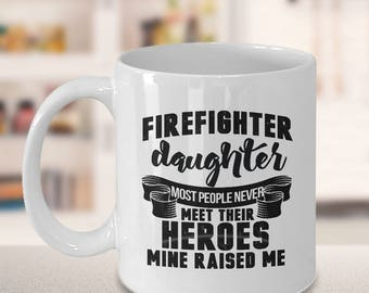 firefighter gift, firefighter quote, firefighter birthday, firefighter, fireman gift, quote mug, funny quotes, Christmas gift, daughter