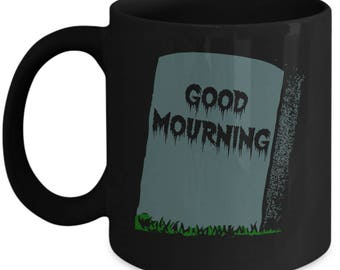 Good Mourning - Gothic Humor - Coffee and Tea Ceramic Mug