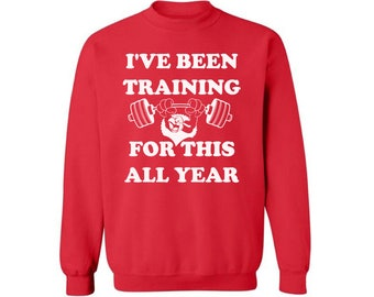 I've Been Traning For This All Year Sweatshirt Ugly Christmas sweater Thanksgiving sweatshirt Funny Christmas Sweater Party Xmas Gift