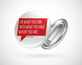 "Do What You Can - Roosevelt Quote  — 2.25"" Pinback Pin Button Badge Inspirational"