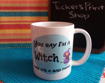 You Say I'm A Witch Like It's A Bad Thing - Classic Ceramic White Coffee Mug 11oz or 15oz - Free Shipping!