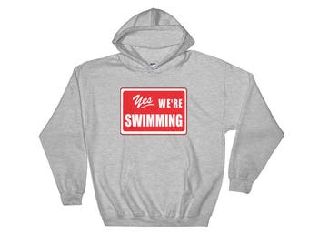 Yes We're Swimming Hooded Sweatshirt- swim team | swim coach | swimmer | diver | swim taxi driver | sports parents | swim meet | competition