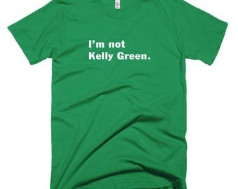 Funny I'm not Kelly Green st Patricks Day T-Shirt pub crawl parade irish shamrocks leprechauns 4 leaf clovers irish ireland bar beer party