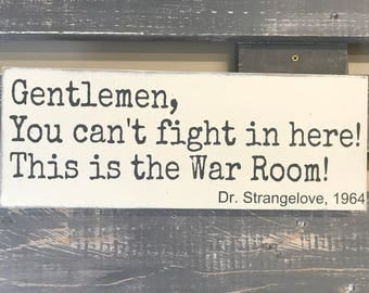 Gentlemen, You Can't fight in here! This is the War Room! Dr Stangelove, Wooden Wall Sign, Movie Quote
