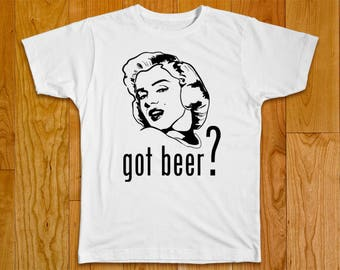 Marilyn Monroe funny Tshirt with multiple variations - Got beer?