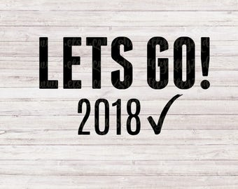 Let Go 2018 , Happy New Year SVG, DXF, PNG, Eps Files for Cameo or Cricut New Years Eve Svg, 2018 Svg,Happy New Year Svg