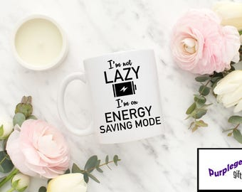 I'm Not Lazy I'm On Energy Saving Mode Funny Novelty Gift Tea Coffee Mug Cup