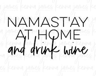 Namast'ay At Home And Drink Wine svg   Namast'ay svg   Namastay svg   Namaste svg   Wine svg   Yoga svg   SVG   DXF   JPG   cut file