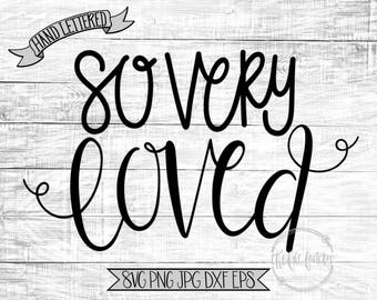 So Very Loved SVG / New Baby SVG Cut File or Printable