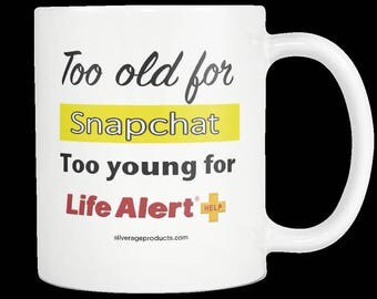 50th, 60th, 70th Birthday Funny Coffee Mug Snapchat Life Alert Gift Great Idea For Mom Or Dad Aging Humor Mug Husband Or Wife Gag Gift