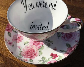 You were not invited vulgar teacup