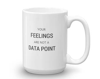 Your Feelings are Not a Data Point Mug made in the USA