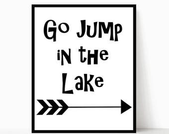 Go Jump in the Lake, Lake House Decor, INSTANT DOWNLOAD, Lake House Sign, Downloadable Print, Lake Life, Lake House, Lake Decor, Instant Art