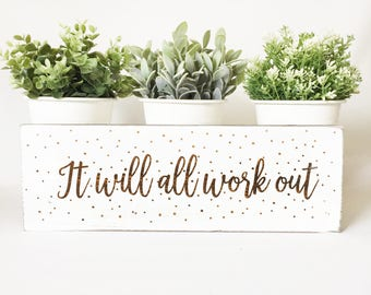 It Will All Work Out Barn wood Block Sign