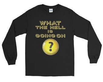 What the HELL is Going On?: Long Sleeve T-Shirt