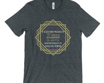 A History Without Women Graphic T-Shirt - Feminist Shirt- Gray