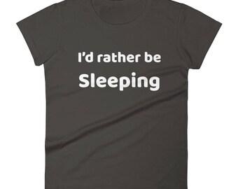 I'd Rather Be Sleeping Tshirt Women's short sleeve t-shirt
