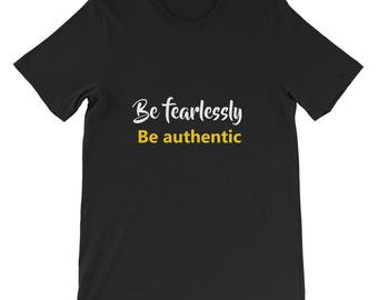 Be fearlessly Be authentic Short-Sleeve Unisex T-Shirt